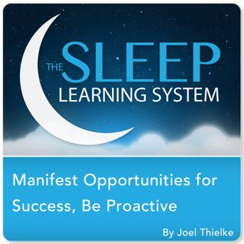 Manifest Opportunities for Success and Happiness, Be Proactive with Hypnosis, Meditation, Relaxation, and Affirmations (The Sleep Learning System)
