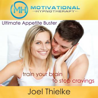 Ultimate Appetite Buster, Train Your Brain to Stop Cravings with Self-Hypnosis and Meditation, Joel Thielke