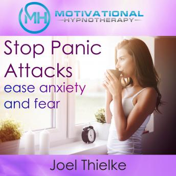 Powerful Panic Attack Help, Train Your Brain to Ease Anxiety and Stress with Self-Hypnosis and Meditation, Joel Thielke