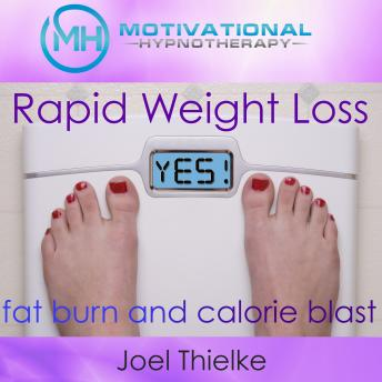 Rapid Weight Loss, Fat Burn and Calorie Blast with Self-Hypnosis, Meditation and Affirmations, Joel Thielke
