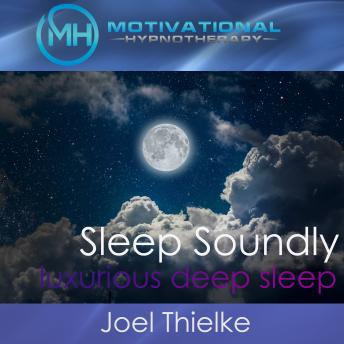 Sleep Soundly, Luxurious Deep Sleep with Hypnosis and Meditation
