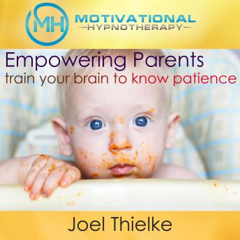 Empower Parents, Train Your Brain to Know Patience - with Hypnosis and Meditation, Joel Thielke