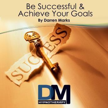 Be Successful and Achieve Your Goals, Darren Marks