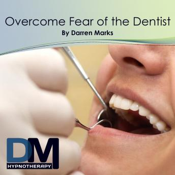 Overcome Fear of the Dentist, Darren Marks