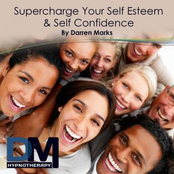 Supercharge Your Self Esteem and Self Confidence, Darren Marks