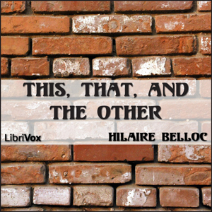 This, That, and the Other, Hilaire Belloc