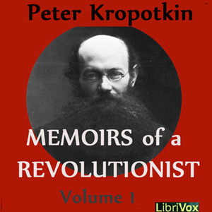 Memoirs of a Revolutionist, Vol. 1, Peter Kropotkin