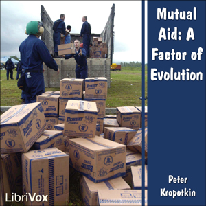 Mutual Aid: A Factor of Evolution, Peter Kropotkin