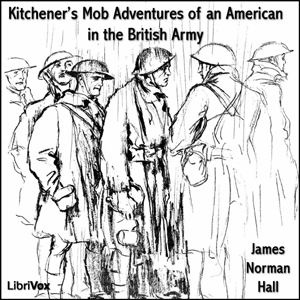 Kitchener's Mob Adventures of an American in the British Army, James Normal Hall