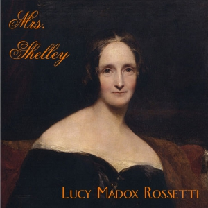 Mrs. Shelley, Lucy Madox Rossetti