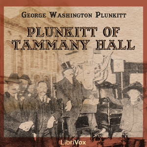 Download Plunkitt of Tammany Hall by George Washington Plunkitt