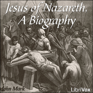 Download Jesus of Nazareth, A Biography by John Mark