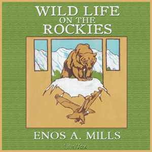 Wild Life on the Rockies, Enos A. Mills