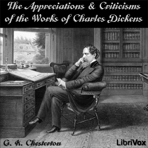 Appreciations and Criticisms of the Works of Charles Dickens, G. K. Chesterton