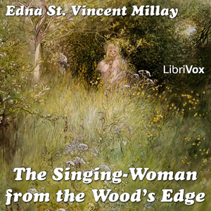 Singing-Woman from the Wood's Edge, Edna St. Vincent Millay