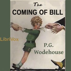Coming of Bill (or: Their Mutual Child; or: The White Hope), P.G. Wodehouse