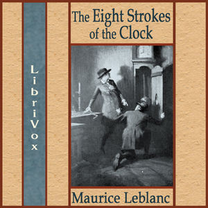 Eight Strokes of the Clock, Maurice Leblanc