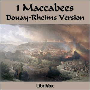 Bible (DRV) Apocrypha/Deuterocanon: 1 Maccabees, Audio book by Douay-Rheims Version