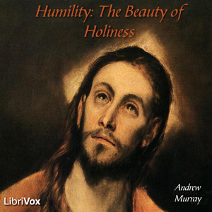 Humility : The Beauty of Holiness, Andrew Murray