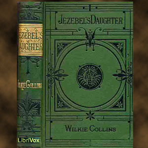 Jezebel's Daughter, Wilkie Collins