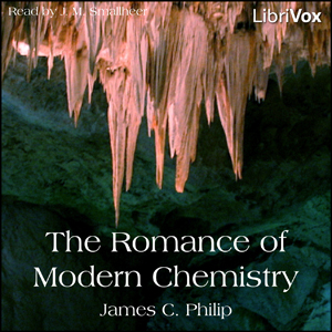 Romance of Modern Chemistry, James C. Philip