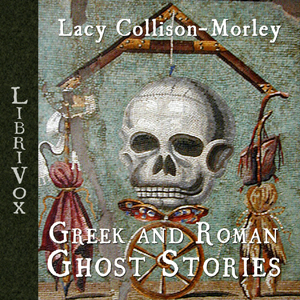 Greek and Roman Ghost Stories, Lacy Collison-Morley