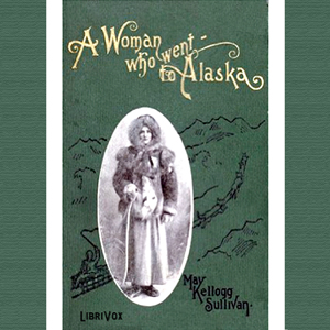 Download Woman Who Went to Alaska by May Kellogg Sullivan