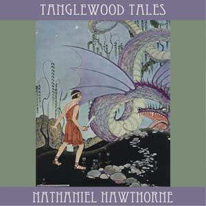 Download Tanglewood Tales by Nathaniel Hawthorne