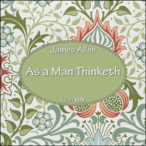 As a Man Thinketh, Audio book by James Allen
