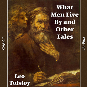 What Men Live By and Other Tales, Leo Tolstoy