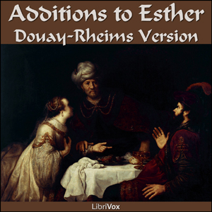 Bible (DRV) Apocrypha/Deuterocanon: Additions to Esther, Douay-Rheims Version