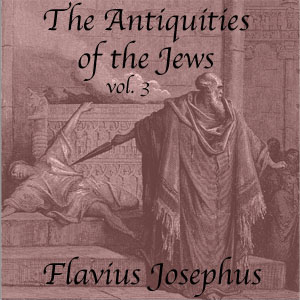 Antiquities of the Jews, Volume 3, Audio book by Flavius Josephus