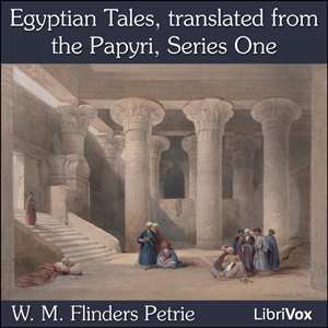 Egyptian Tales, translated from the Papyri, Series One, William Matthew Flinders Petrie