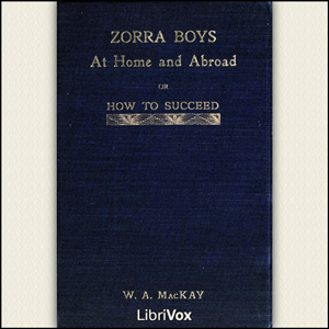 Download Zorra Boys at Home and Abroad, or, How to Succeed by William Alexander Mackay