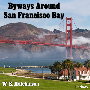 Byways Around San Francisco Bay, W. E. Hutchinson