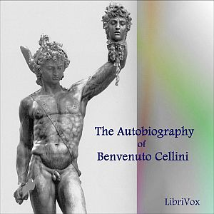 Autobiography of Benvenuto Cellini Vol 1, Benvenuto Cellini