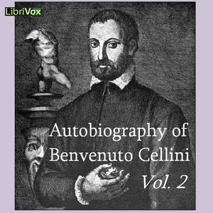 Autobiography of Benvenuto Cellini Vol 2, Benvenuto Cellini