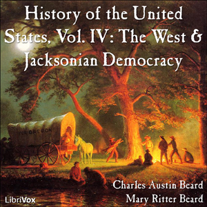 Download History of the United States, Vol. IV: The West and Jacksonian Democracy by Charles Austin Beard