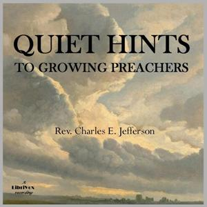 Quiet Hints to Growing Preachers, Charles E. Jefferson