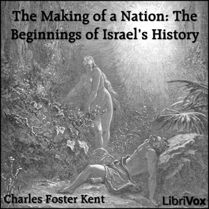Making of a Nation: The Beginnings of Israel's History, Charles Foster Kent