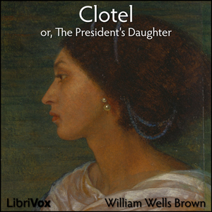 Clotel, or, The President's Daughter, William Wells Brown