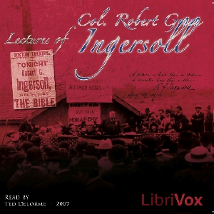 Lectures of Col. R.G. Ingersoll, Volume 1, Robert G. Ingersoll