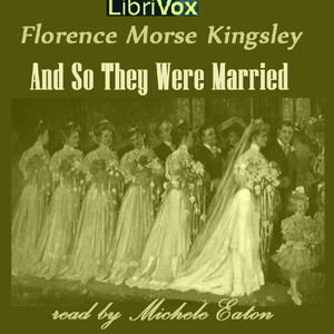 And So They Were Married, Florence Morse Kingsley