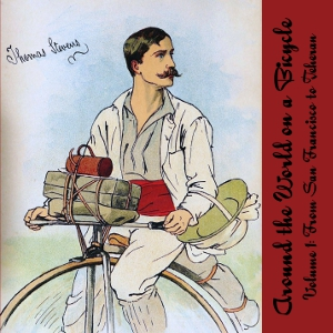 Download Around the World on a Bicycle, Vol. 1 by Thomas Stevens