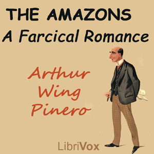 Amazons: A Farcical Romance, Arthur Wing Pinero