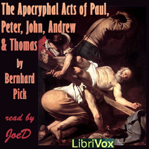 Apocryphal Acts of Paul, Peter, John, Andrew and Thomas, Bernhard Pick