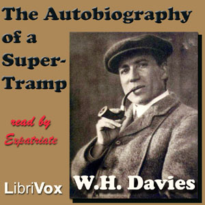 Autobiography of a Super-Tramp, William Henry Davies