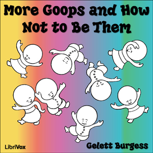 Download More Goops and How Not to Be Them by Frank Gelett Burgess