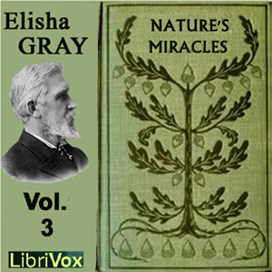 Download Nature's Miracles Volume 3: Electricity and Magnetism by Elisha Gray