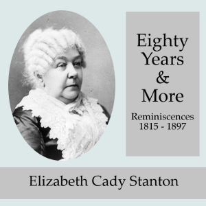 Eighty Years and More; Reminiscences 1815-1897, Elizabeth Cady Stanton